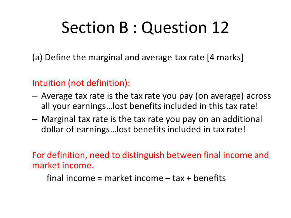Section B : Question 12 (a) Define the marginal and average tax rate [4 marks] Intuition (not definition):